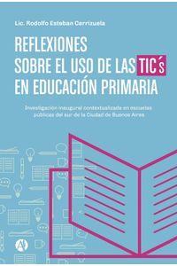 lib-reflexiones-sobre-el-uso-de-las-tics-en-educacion-primaria-editorial-autores-de-argentina-9789877610697