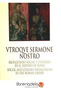 ag-utroque-sermone-nostro-bilinguismo-social-y-literario-en-el-imperio-de-roma-social-and-literary-bilingualism-in-the-roman-empire-9788431327491