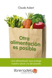 ag-otra-alimentacion-es-posible-una-alimentacion-que-protege-nuestra-salud-y-la-del-planeta-9788493828929