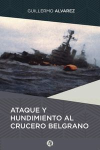 lib-ataque-y-hundimiento-al-crucero-belgrano-editorial-autores-de-argentina-9789877611137