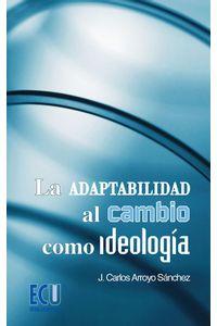 lib-la-adaptabilidad-al-cambio-como-ideologia-editorial-ecu-9788499480435
