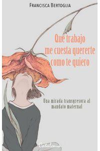 lib-que-trabajo-me-cuesta-quererte-como-te-quiero-ebooks-patagonia-9789563245363