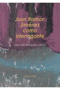 lib-juan-ramon-jimenez-como-interrogante-facediciones-9788499860176