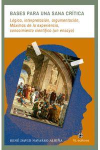 lib-bases-para-una-sana-critica-logica-interpretacion-argumentacion-maximas-de-la-experiencia-conocimiento-cientifico-un-ensayo-ril-editores-9789560100795