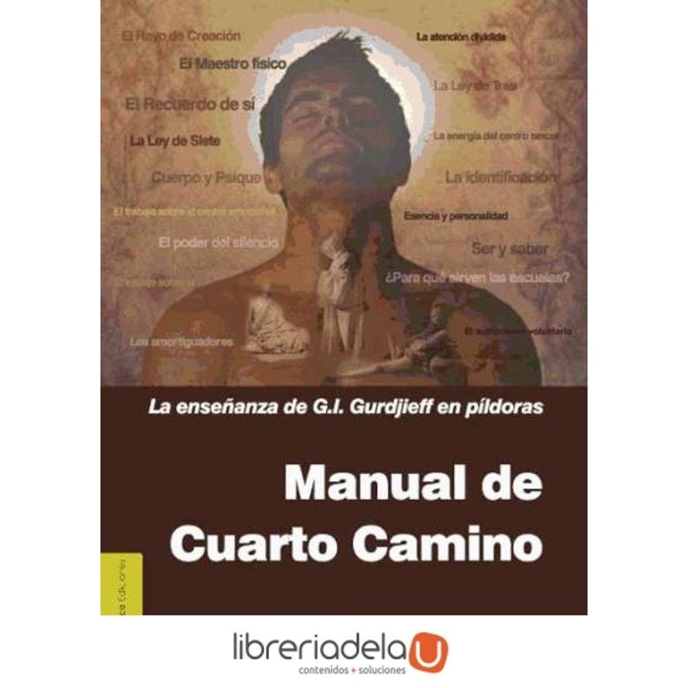 Manual del cuarto camino : la enseñanza de G.I. Gurdjieff en píldoras ...