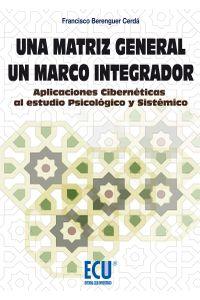 lib-una-matriz-general-un-marco-integrador-aplicaciones-ciberneticas-al-estudio-psicologico-y-sistemico-editorial-ecu-9788415941743
