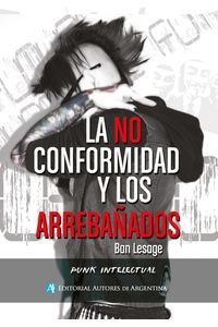 lib-la-no-conformidad-y-los-arrebanados-editorial-autores-de-argentina-9789877114812