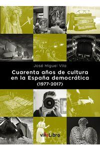 lib-cuarenta-anos-de-cultura-en-la-espana-democratica-19772017-vivelibro-9788417089214