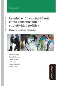 lib-la-educacion-en-ciudadania-como-construccion-de-subjetividad-politica-mio-y-dvila-editores-9788416467297