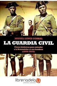 ag-la-guardia-civil-claves-historicas-para-entender-a-la-benemerita-y-a-sus-hombres-1844-1975-9788499700519