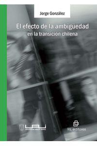 lib-el-efecto-de-la-ambiguedad-en-la-transicion-chilena-ril-editores-9789562846462