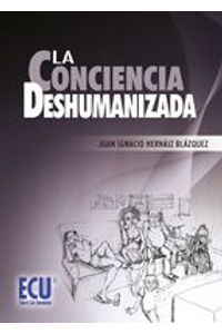 lib-la-conciencia-deshumanizada-editorial-ecu-9788499485836
