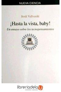 ag-hasta-la-vista-baby-un-ensayo-sobre-los-tecnopensamientos-9788476589878