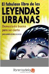 ag-el-fabuloso-libro-de-las-leyendas-urbanas-demasiado-bueno-para-ser-cierto-9788484286226