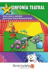 ag-sinfonia-teatral-musica-teatro-y-creatividad-para-el-tercer-ciclo-de-educacion-primaria-9788498426571