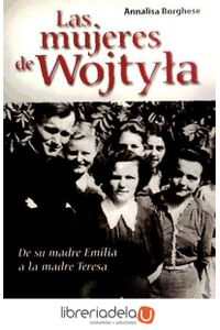 ag-las-mujeres-de-wojtyla-desde-su-madre-emilia-a-madre-teresa-9788428537193