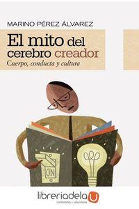 ag-el-mito-del-cerebro-creador-cuerpo-conducta-y-cultura-9788420652665