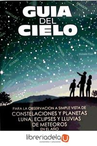 ag-guia-del-cielo-2011-para-la-observacion-a-simple-vista-de-constelaciones-y-planetas-luna-eclipses-y-lluvias-de-meteoros-9788493275426