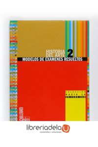 ag-historia-del-arte-2-bachillerato-modelos-de-examenes-resueltos-9788467539875