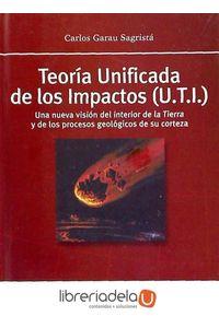 ag-teoria-unificada-de-los-impactos-u-t-i-una-nueva-vision-del-interior-de-la-tierra-y-de-los-procesos-geologicos-de-su-corteza-9788438004234