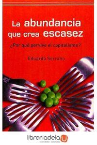 ag-la-abundancia-que-crea-escasez-por-que-pervive-el-capitalismo-9788492806096