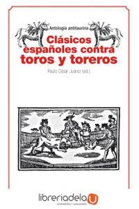 ag-clasicos-espanoles-contra-toros-y-toreros-antologia-antitaurina-9788479481124