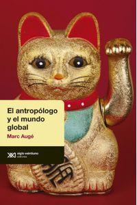 lib-el-antropologo-y-el-mundo-global-siglo-xxi-editores-9789876294027