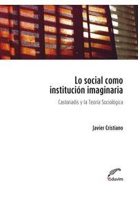 lib-lo-social-como-institucion-imaginaria-editorial-universitaria-villa-mara-9789871868766