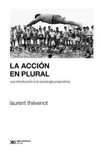 lib-la-accion-en-plural-una-introduccion-a-la-sociologia-pragmatica-siglo-xxi-editores-9789876296588
