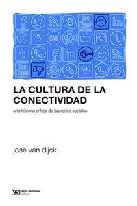 lib-la-cultura-de-la-conectividad-una-historia-critica-de-las-redes-sociales-siglo-xxi-editores-9789876296694