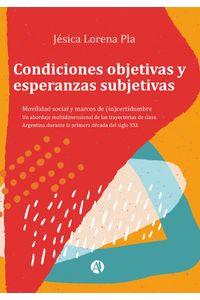 lib-condiciones-objetivas-y-esperanzas-subjetivas-movilidad-social-y-marcos-de-incertidumbre-un-abordaje-multidimensional-de-las-trayectorias-de-clase-argentina-durante-la-primera-decada-del-siglo-xxi-editorial-autores-de-argentina-9789877117301