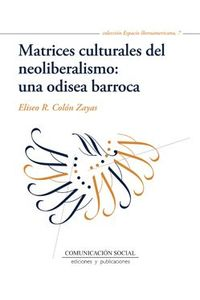 lib-matrices-culturales-del-neoliberalismo-una-odisea-barroca-comunicacin-social-ediciones-9788415544425