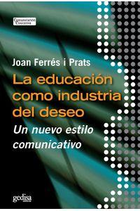 lib-la-educacion-como-industria-del-deseo-gedisa-9788497844666