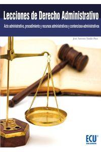 lib-lecciones-de-derecho-administrativo-acto-administrativo-procedimiento-y-recursos-administrativos-y-contenciosoadministrativos-editorial-ecu-9788499487465