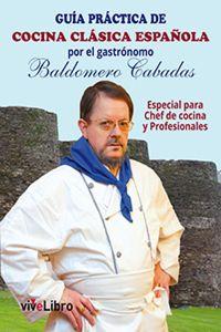 lib-guia-practica-de-cocina-clasica-espanola-por-el-gastronomo-baldomero-cabadas-vivelibro-9788416198634