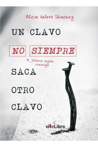 lib-un-clavo-no-siempre-saca-otro-clavo-vivelibro-9788416969715