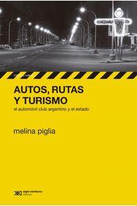 lib-autos-rutas-y-turismo-el-automovil-club-argentino-y-el-estado-siglo-xxi-editores-9789876294232