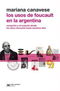 lib-los-usos-de-foucault-en-la-argentina-recepcion-y-circulacion-desde-los-anos-cincuenta-hasta-nuestros-dias-siglo-xxi-editores-9789876296090