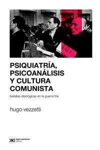 lib-psiquiatria-psicoanalisis-y-cultura-comunista-batallas-ideologicas-en-la-guerra-fria-siglo-xxi-editores-9789876296380