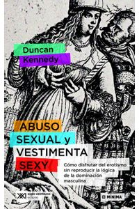 lib-abuso-sexual-y-vestimenta-sexy-como-disfrutar-del-erotismo-sin-reproducir-la-logica-de-la-dominacion-masculina-siglo-xxi-editores-9789876296410