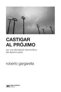 lib-castigar-al-projimo-por-una-refundacion-democratica-del-derecho-penal-siglo-xxi-editores-9789876296946