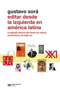 lib-editar-desde-la-izquierda-en-america-latina-la-agitada-historia-del-fondo-de-cultura-economica-y-de-siglo-xxi-siglo-xxi-editores-9789876297981