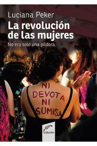lib-la-revolucion-de-las-mujeres-no-era-solo-una-pildora-editorial-universitaria-villa-mara-9789876994019