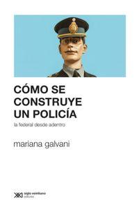 lib-como-se-construye-un-policia-la-federal-desde-adentro-siglo-xxi-editores-9789876296953