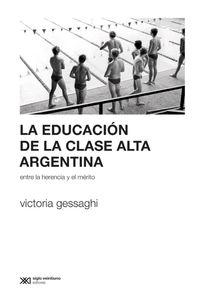 lib-la-educacion-de-la-clase-alta-argentina-entre-la-herencia-y-el-merito-siglo-xxi-editores-9789876296854