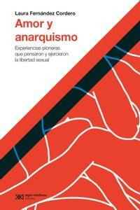 lib-amor-y-anarquismo-experiencias-pioneras-que-pensaron-y-ejercieron-la-libertad-sexual-siglo-xxi-editores-9789876297769
