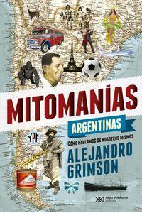 lib-mitomanias-argentinas-como-hablamos-de-nosotros-mismos-siglo-xxi-editores-9789876294423
