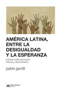 lib-america-latina-entre-la-desigualdad-y-la-esperanza-cronicas-sobre-educacion-infancia-y-discriminacion-siglo-xxi-editores-9789876296199