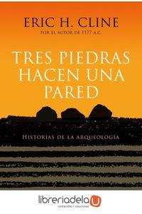 ag-tres-piedras-hacen-una-pared-historias-de-la-arqueologia-editorial-critica-9788417067267