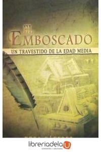 ag-el-emboscado-un-travestido-de-la-edad-media-9788484547846